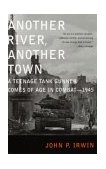 Another River, Another Town A Teenage Tank Gunner Comes of Age in Combat--1945 2003 9780375759635 Front Cover