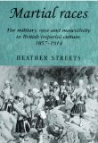 Martial Races The Military, Race and Masculinity in British Imperial Culture, 1857-1914 2011 9780719069635 Front Cover