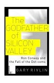 Godfather of Silicon Valley Ron Conway and the Fall of the Dot-Coms 2001 9780812991635 Front Cover