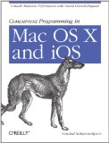 Concurrent Programming in Mac OS X and IOS Unleash Multicore Performance with Grand Central Dispatch 2011 9781449305635 Front Cover