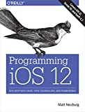 Programming IOS 12 Dive Deep into Views, View Controllers, and Frameworks 2018 9781492044635 Front Cover