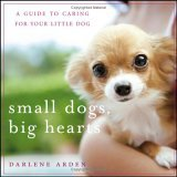 Small Dogs, Big Hearts A Guide to Caring for Your Little Dog 2nd 2006 Revised  9780471779636 Front Cover