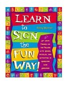 Learn to Sign the Fun Way! Let Your Fingers Do the Talking with Games, Puzzles, and Activities in American Sign Language 1st 2001 9780761532637 Front Cover