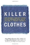 Killer Clothes How Seemingly Innocent CLothing Choices Endanger Your Health ... and How to Protect Yourself! 2011 9781570672637 Front Cover