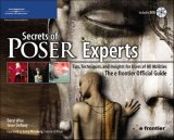 Secrets of Poser Experts Tips, Techniques, and Insights for Users of All Abilities - The e-Frontier Official Guide 2006 9781598632637 Front Cover