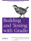 Building and Testing with Gradle 2011 9781449304638 Front Cover