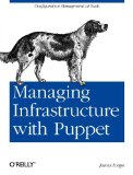 Managing Infrastructure with Puppet 2011 9781449307639 Front Cover