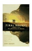 Final Rounds A Father, a Son, the Golf Journey of a Lifetime 1st 1997 Reprint  9780553375640 Front Cover