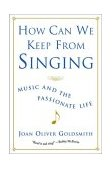 How Can We Keep from Singing Music and the Passionate Life 2002 9780393323641 Front Cover