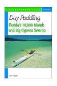 Day Paddling Floridas 10,000 Islands and Big Cypress Swamp 2004 9780881505641 Front Cover
