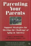 Parenting Your Parents Support Strategies for Meeting the Challenge of Aging in America 2nd 2006 9781550026641 Front Cover