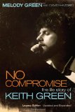 No Compromise The Life Story of Keith Green 1st 2008 9781595551641 Front Cover