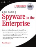 Combating Spyware in the Enterprise Discover, Detect, and Eradicate the Internet's Greatest Threat 2006 9781597490641 Front Cover
