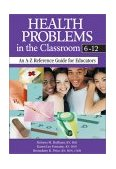 Health Problems in the Classroom 6-12 An a-Z Reference Guide for Educators 1st 2003 9780761945642 Front Cover