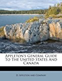 Appleton's General Guide to the United States and Canad 2011 9781173631642 Front Cover