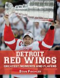 Detroit Red Wings Greatest Moments and Players 2012 9781613210642 Front Cover