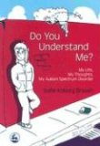 Do You Understand Me? My Life, My Thoughts, My Autism Spectrum Disorder 2006 9781843104643 Front Cover