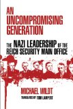 Uncompromising Generation The Nazi Leadership of the Reich Security Main Office 2010 9780299234645 Front Cover