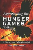 Approaching the Hunger Games Trilogy A Literary and Cultural Analysis 2012 9780786468645 Front Cover