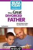 Being a Great Divorced Father Real-Life Advice from a Dad Who's Been There 2010 9781413312645 Front Cover