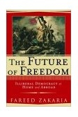 Future of Freedom Illiberal Democracy at Home and Abroad 2003 9780393047646 Front Cover