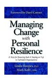 Managing Change with Personal Resilience : 21 Keys for Bouncing Back and Staying on Top in Turbulent Organizations 2003 9780970460646 Front Cover