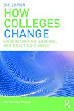 How Colleges Change Understanding, Leading, and Enacting Change