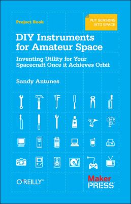 DIY Instruments for Amateur Space Inventing Utility for Your Spacecraft Once It Achieves Orbit 2013 9781449310646 Front Cover