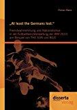 At Least the Germans Lost Fremdwahrnehmung und Nationalismus in der Fu�ballberichterstattung der Wm 2010 Am Beispiel Von the Sun und Bild 2012 9783954250646 Front Cover