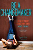 Be a Changemaker How to Start Something That Matters 2014 9781582704647 Front Cover