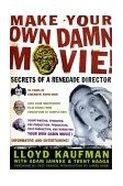 Make Your Own Damn Movie! Secrets of a Renegade Director 2003 9780312288648 Front Cover