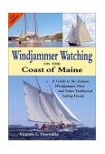 Windjammer Watching on the Coast of Maine A Guide to the Famous Windjammer Fleet and Other Traditional Sailing Vessels 3rd 2002 9780892725649 Front Cover