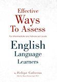 Effective Ways to Assess English Language Learners [for Intermediate and Advanced Levels] 2012 9781469180649 Front Cover