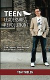 Teen Leadership Revolution How Ordinary Teens Become Extraordinary Leaders 2012 9781470166649 Front Cover