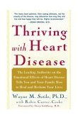 Thriving with Heart Disease The Leading Authority on the Emotional Effects of Heart Disease Tells You and Your Family How to Heal and Reclaim Your Lives 2004 9780743243650 Front Cover