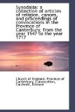 Synodali : A collection of articles of religion, canons, and proceedings of convocations in the Prov 2009 9781113474650 Front Cover
