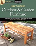 How to Make Outdoor and Garden Furniture Instructions for Tables, Chairs, Planters, Trellises and More from the Experts at American Woodworker 2013 9781565237650 Front Cover