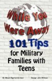 While You Were Away: 101 Tips for Military Families with Teens  9780981143651 Front Cover