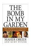 Bomb in My Garden The Secrets of Saddam's Nuclear Mastermind 1st 2004 9780471679653 Front Cover