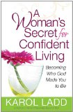 Woman's Secret for Confident Living Becoming Who God Made You to Be 2011 9780736929653 Front Cover