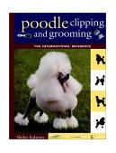 Poodle Clipping and Grooming The International Reference 3rd 2000 Revised  9780876052655 Front Cover
