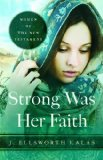 Strong Was Her Faith Women of the New Testament 2012 9781426744655 Front Cover