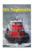 On Tugboats Stories of Work and Life Aboard 2004 9780892725656 Front Cover