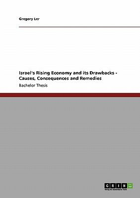 Israel's Rising Economy and Its Drawbacks - Causes, Consequences and Remedies 2008 9783640179657 Front Cover