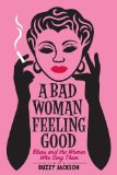 Bad Woman Feeling Good Blues and the Women Who Sing Them 2005 9780393349658 Front Cover