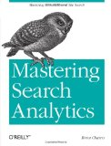 Mastering Search Analytics Measuring SEO, SEM and Site Search 1st 2011 9781449302658 Front Cover