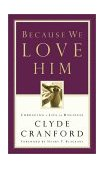 Because We Love Him Embracing a Life of Holiness 2002 9781576738658 Front Cover