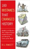 100 Mistakes That Changed History Backfires and Blunders That Collapsed Empires, Crashed Economies, and Altered the Course of Our World 1st 2010 9780425236659 Front Cover