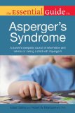 Essential Guide to Asperger's Syndrome A Parent S Complete Source of Information and Advice on Raising a Child with Asp 2012 9781615641659 Front Cover