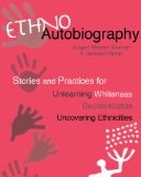 Ethnoautobiography Stories and Practices for Unlearning Whiteness, Decolonization, Uncovering Ethnicities 2013 9780981970660 Front Cover